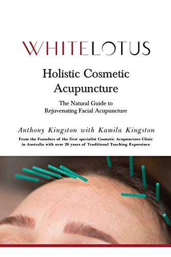 Holistic Cosmetic Acupuncture: The Natural Guide to Rejuvenating Facial Acupuncture